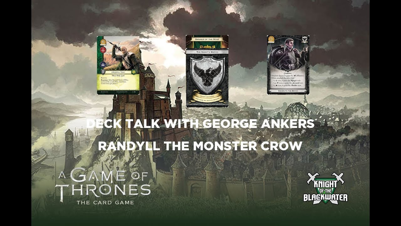 A Game of Thrones LCG - Deck Talk Episode 7 Part 1 - Randyll the Monster Crow