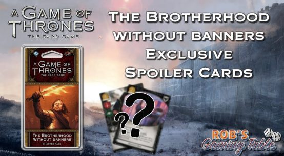 Game of Thrones: LCG - The Brotherhood Without Banners Spoiler Cards!
