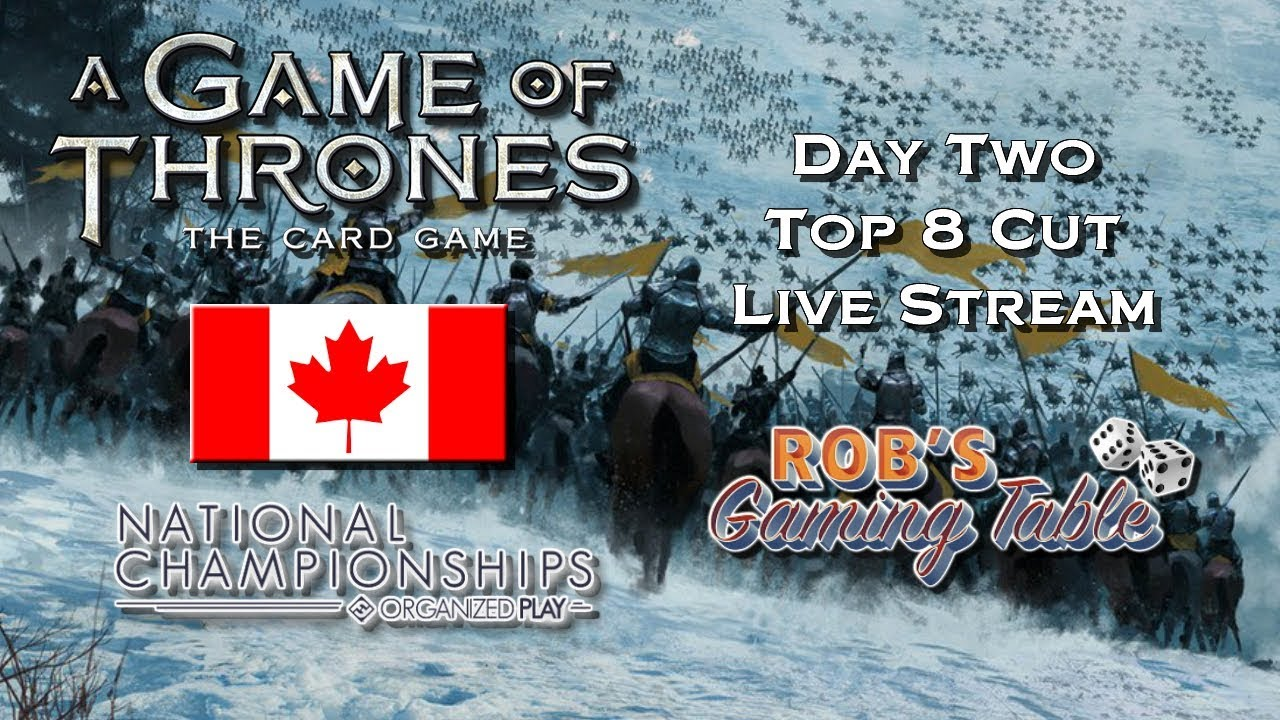 Game of Thrones: Card Game - Canadian Nationals 2017 Day 2 (Top 8 Cut)