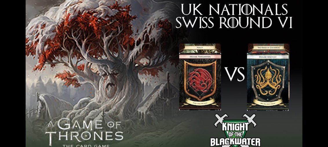 AGOT LCG UK National 2017 - Swiss Round Six - Targ/Fealty vs Greyjoy/Rains